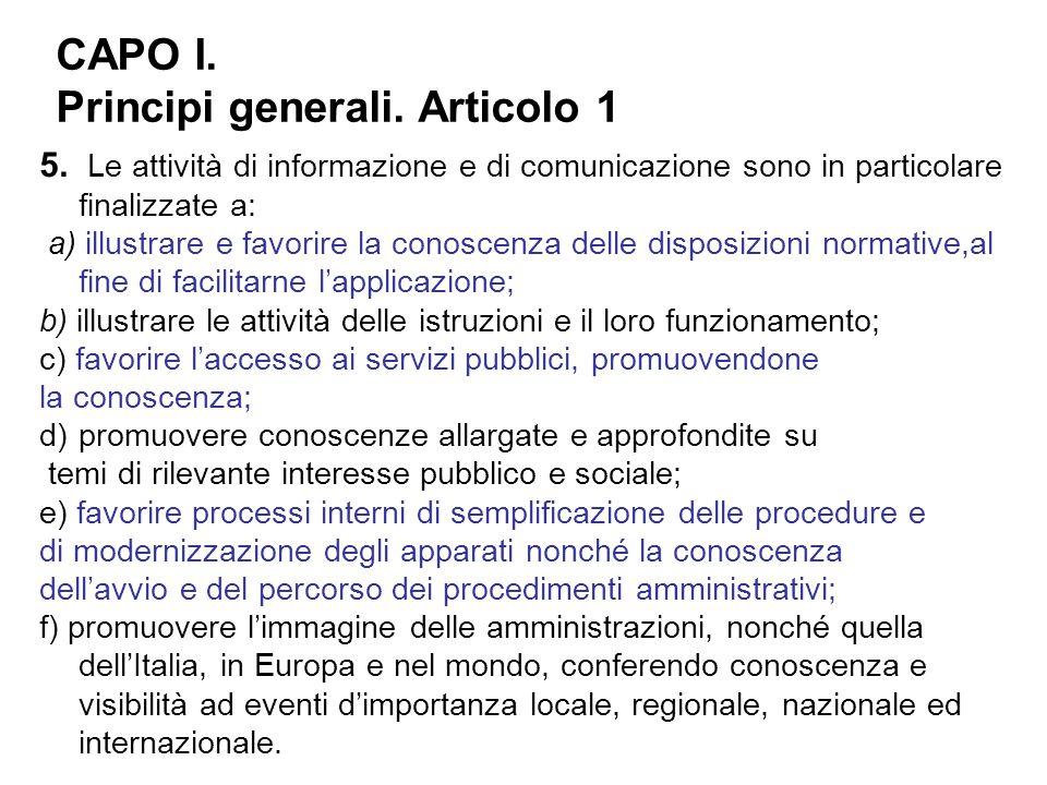 5. Le attività di informazione e di comunicazione sono in particolare finalizzate a: a) illustrare e favorire la conoscenza delle disposizioni normati