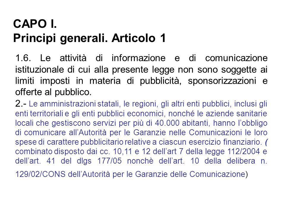 1.6. Le attività di informazione e di comunicazione istituzionale di cui alla presente legge non sono soggette ai limiti imposti in materia di pubblic