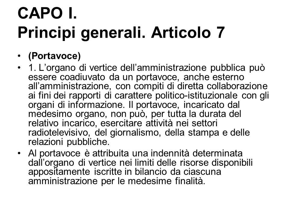 CAPO I. Principi generali. Articolo 7 (Portavoce) 1. L'organo di vertice dell'amministrazione pubblica può essere coadiuvato da un portavoce, anche es