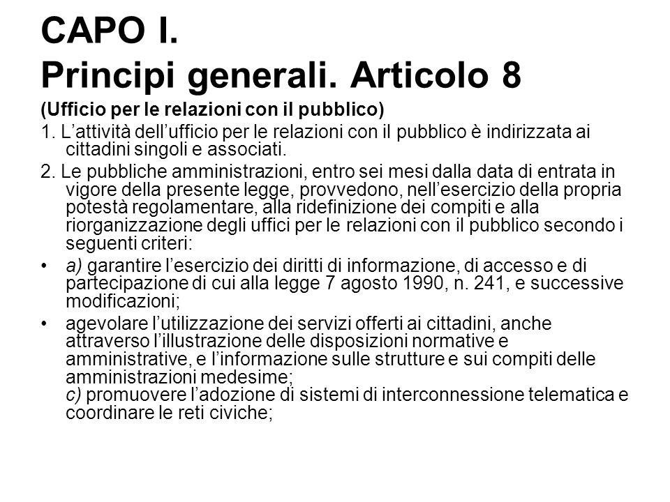 CAPO I. Principi generali. Articolo 8 (Ufficio per le relazioni con il pubblico) 1. L'attività dell'ufficio per le relazioni con il pubblico è indiriz