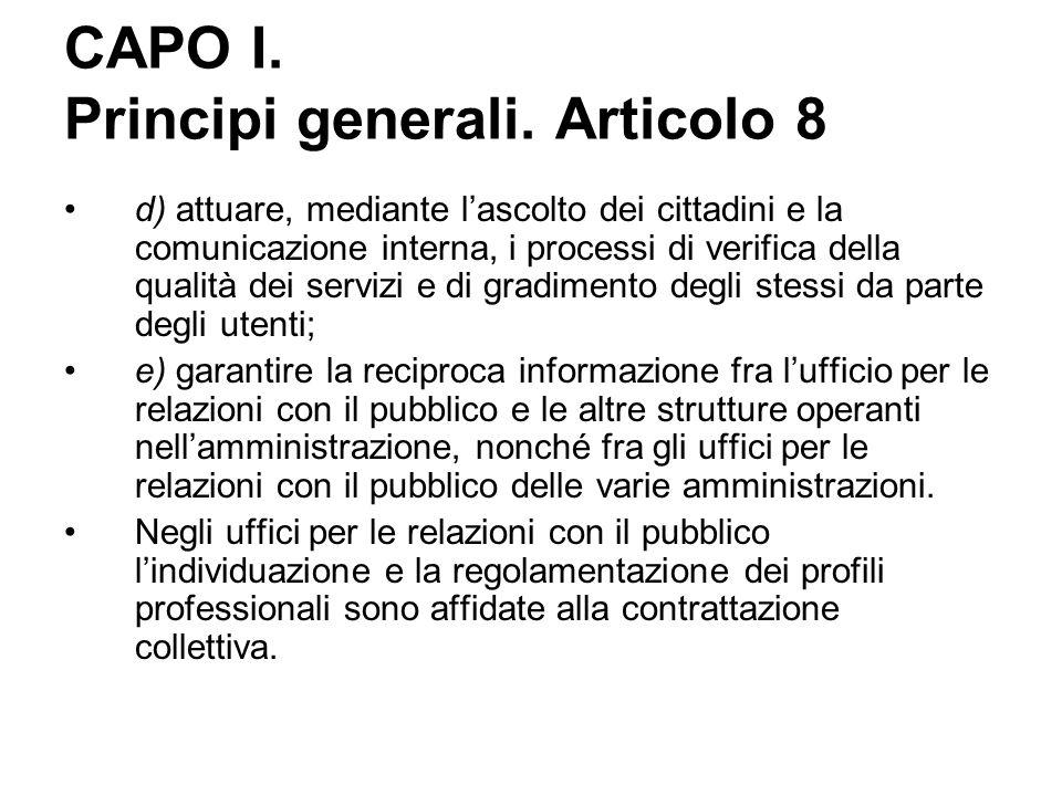 CAPO I. Principi generali. Articolo 8 d) attuare, mediante l'ascolto dei cittadini e la comunicazione interna, i processi di verifica della qualità de