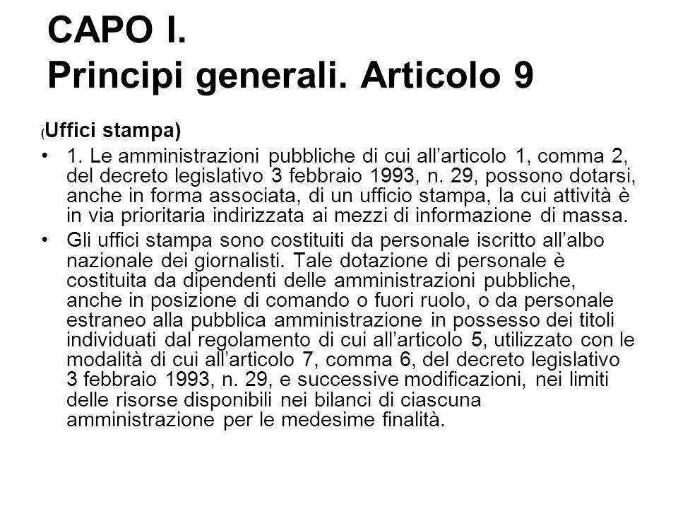 CAPO I. Principi generali. Articolo 9 ( Uffici stampa) 1. Le amministrazioni pubbliche di cui all'articolo 1, comma 2, del decreto legislativo 3 febbr