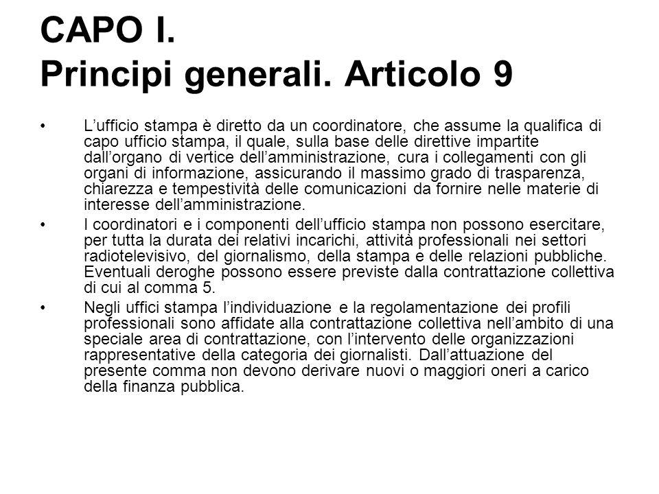 CAPO I. Principi generali. Articolo 9 L'ufficio stampa è diretto da un coordinatore, che assume la qualifica di capo ufficio stampa, il quale, sulla b