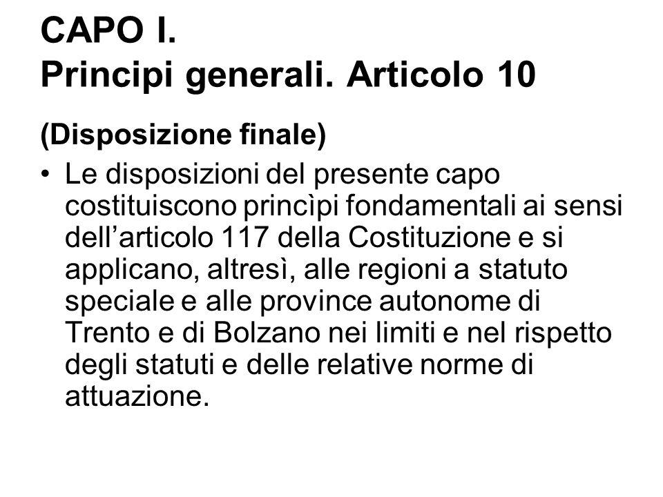 CAPO I. Principi generali. Articolo 10 (Disposizione finale) Le disposizioni del presente capo costituiscono princìpi fondamentali ai sensi dell'artic