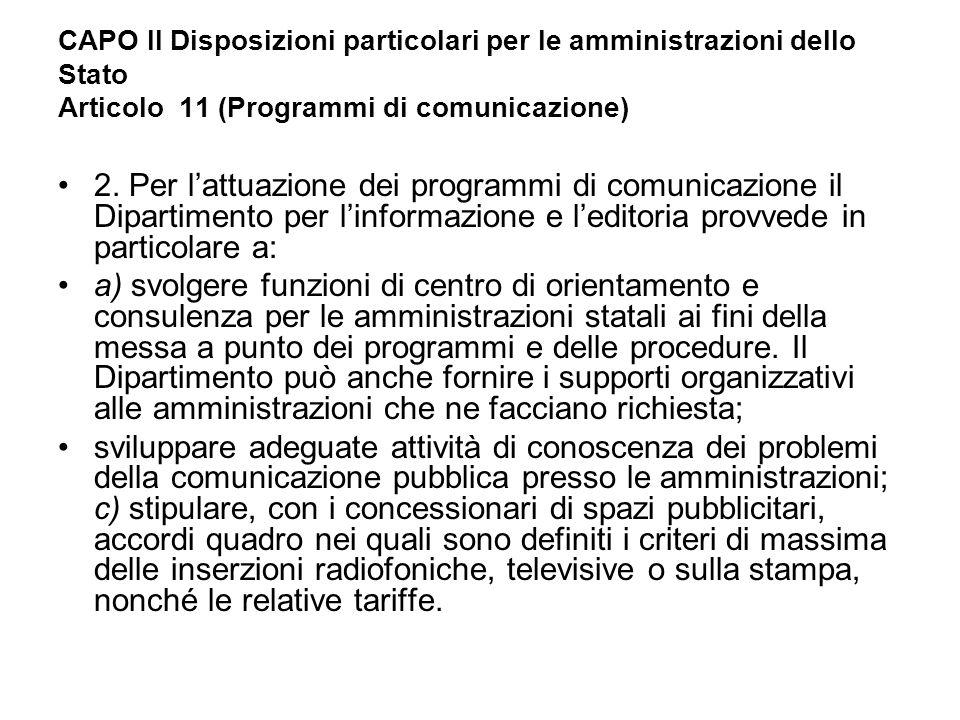 CAPO II Disposizioni particolari per le amministrazioni dello Stato Articolo 11 (Programmi di comunicazione) 2. Per l'attuazione dei programmi di comu