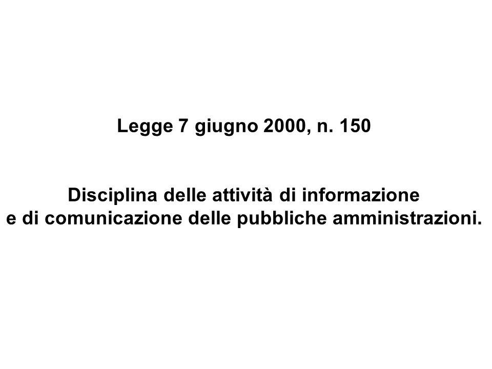 Legge 7 giugno 2000, n. 150 Disciplina delle attività di informazione e di comunicazione delle pubbliche amministrazioni.