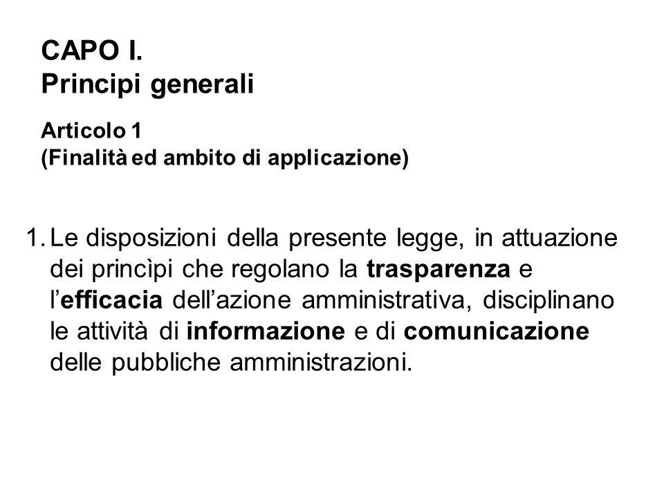 1.Le disposizioni della presente legge, in attuazione dei princìpi che regolano la trasparenza e l'efficacia dell'azione amministrativa, disciplinano