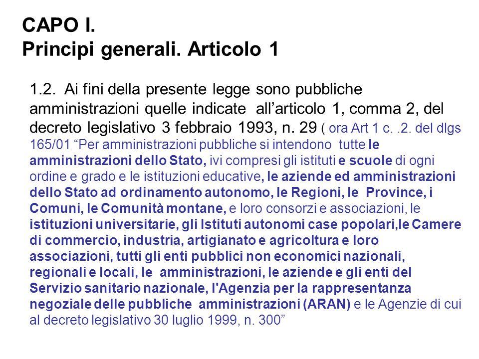 1.2. Ai fini della presente legge sono pubbliche amministrazioni quelle indicate all'articolo 1, comma 2, del decreto legislativo 3 febbraio 1993, n.