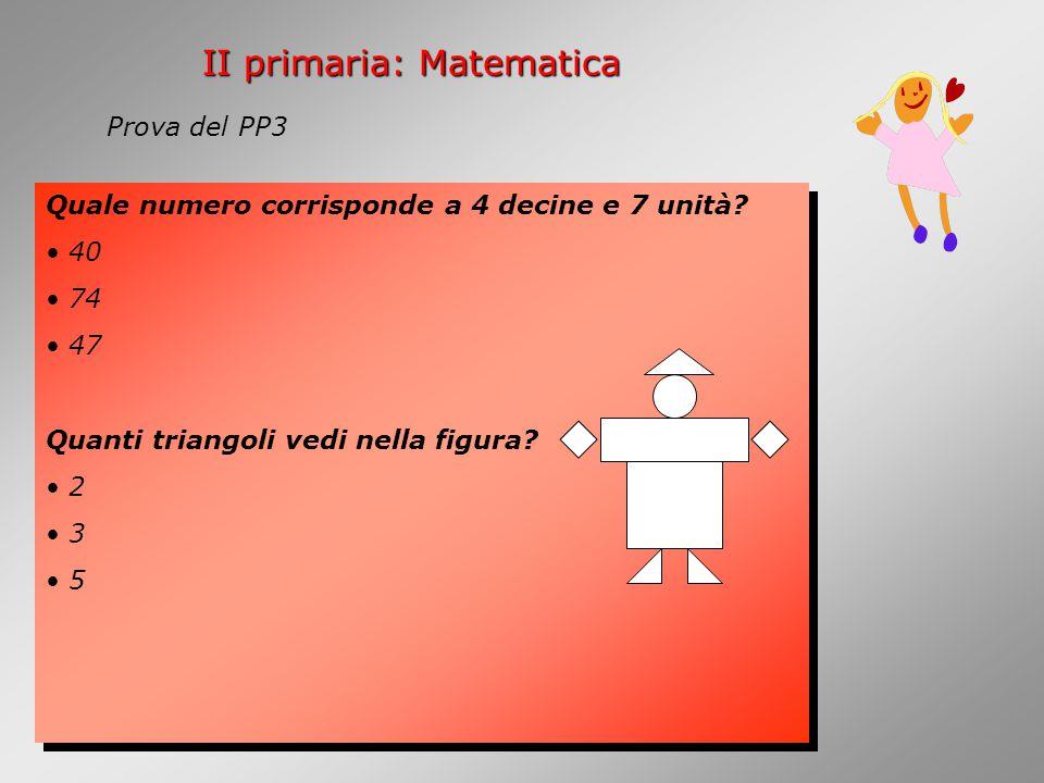 II primaria: Matematica Quale numero corrisponde a 4 decine e 7 unità.