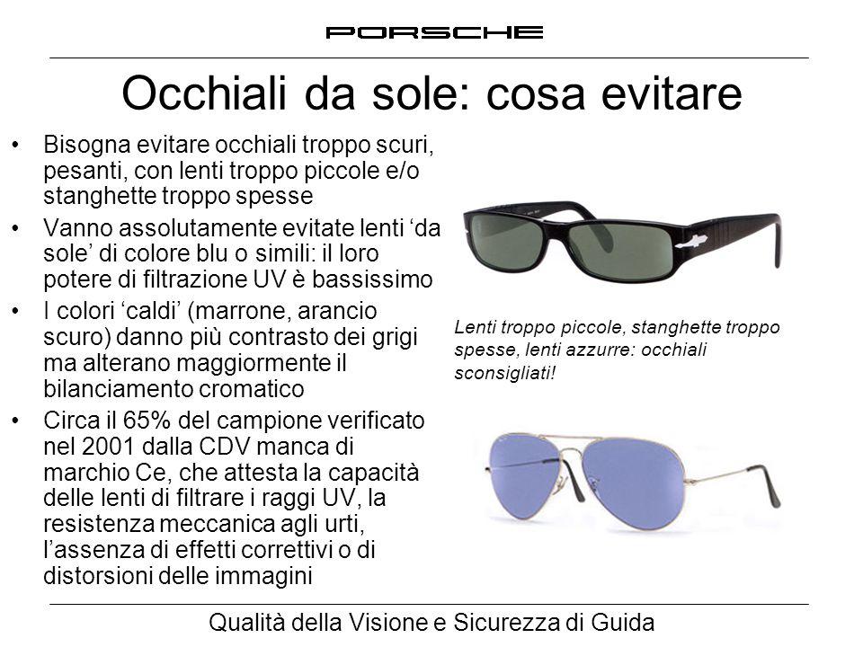 Qualità della Visione e Sicurezza di Guida Occhiali da sole: cosa evitare Bisogna evitare occhiali troppo scuri, pesanti, con lenti troppo piccole e/o