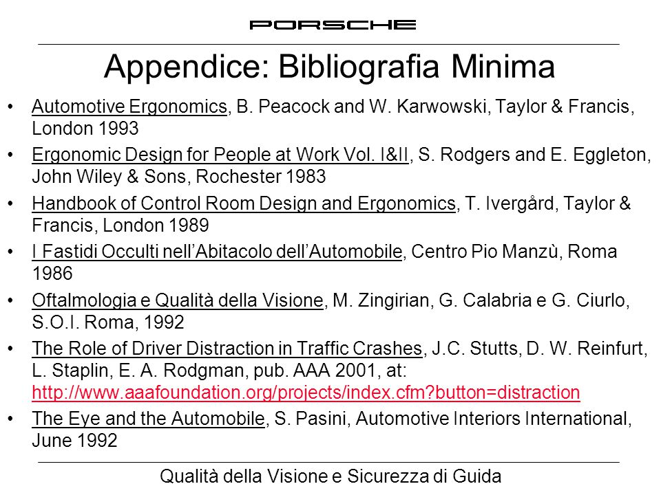 Qualità della Visione e Sicurezza di Guida Appendice: Bibliografia Minima Automotive Ergonomics, B. Peacock and W. Karwowski, Taylor & Francis, London
