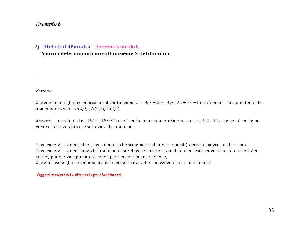39. Esempio Si determinino gli estremi assoluti della funzione z = -3x 2 +2xy –3y 2 –2x + 7y +1 nel dominio chiuso definito dal triangolo di vertici O