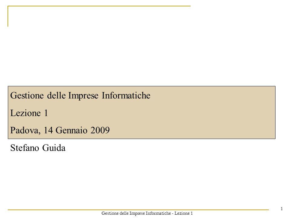 Gestione delle Imprese Informatiche - Lezione 1 1 Gestione delle Imprese Informatiche Lezione 1 Padova, 14 Gennaio 2009 Stefano Guida