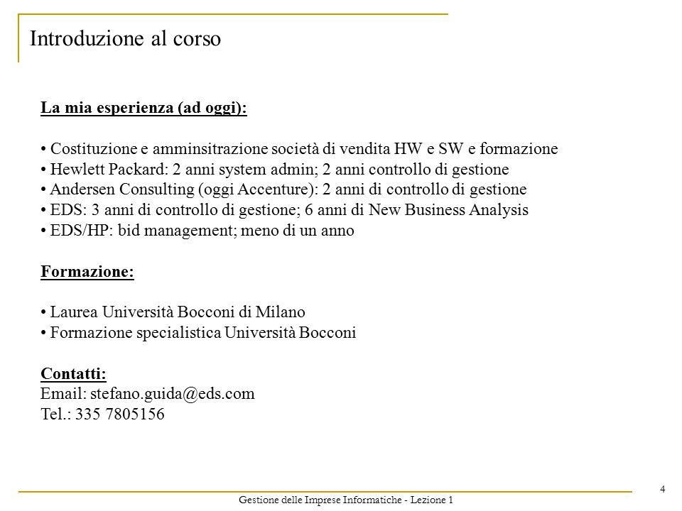 Gestione delle Imprese Informatiche - Lezione 1 4 Introduzione al corso La mia esperienza (ad oggi): Costituzione e amminsitrazione società di vendita