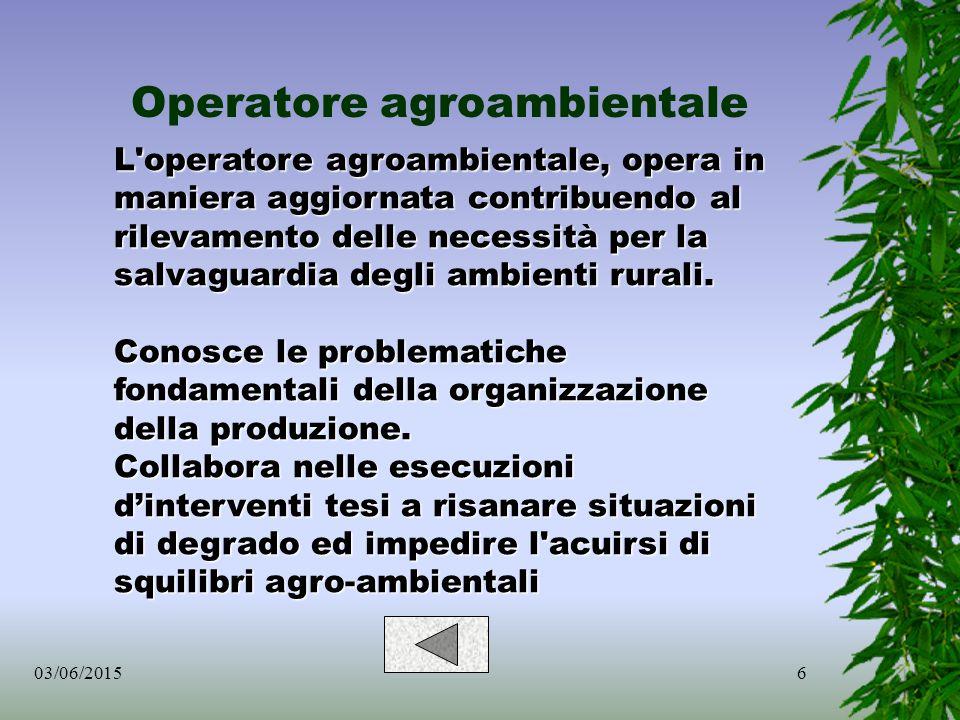 6 Operatore agroambientale L operatore agroambientale, opera in maniera aggiornata contribuendo al rilevamento delle necessità per la salvaguardia degli ambienti rurali.