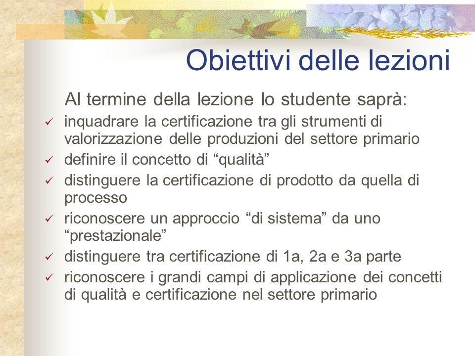 Obiettivi delle lezioni Al termine della lezione lo studente saprà: inquadrare la certificazione tra gli strumenti di valorizzazione delle produzioni