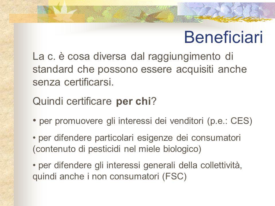 Beneficiari La c. è cosa diversa dal raggiungimento di standard che possono essere acquisiti anche senza certificarsi. Quindi certificare per chi? per