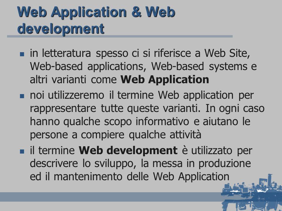 Percezione del Web development il primo livello è quello più visibile e si riferisce alla realizzazione della pagina HTML (e dei CSS) il secondo e il terzo si riferiscono all interazione con l utente e fanno parte dell area della Human Computer Interaction i livelli 4,5,6 sono quelli che necessitano di un approccio ingegneristico lo sviluppo delle applicazioni web richiede un approccio integrato e sistematico di professionalità diverse 6.