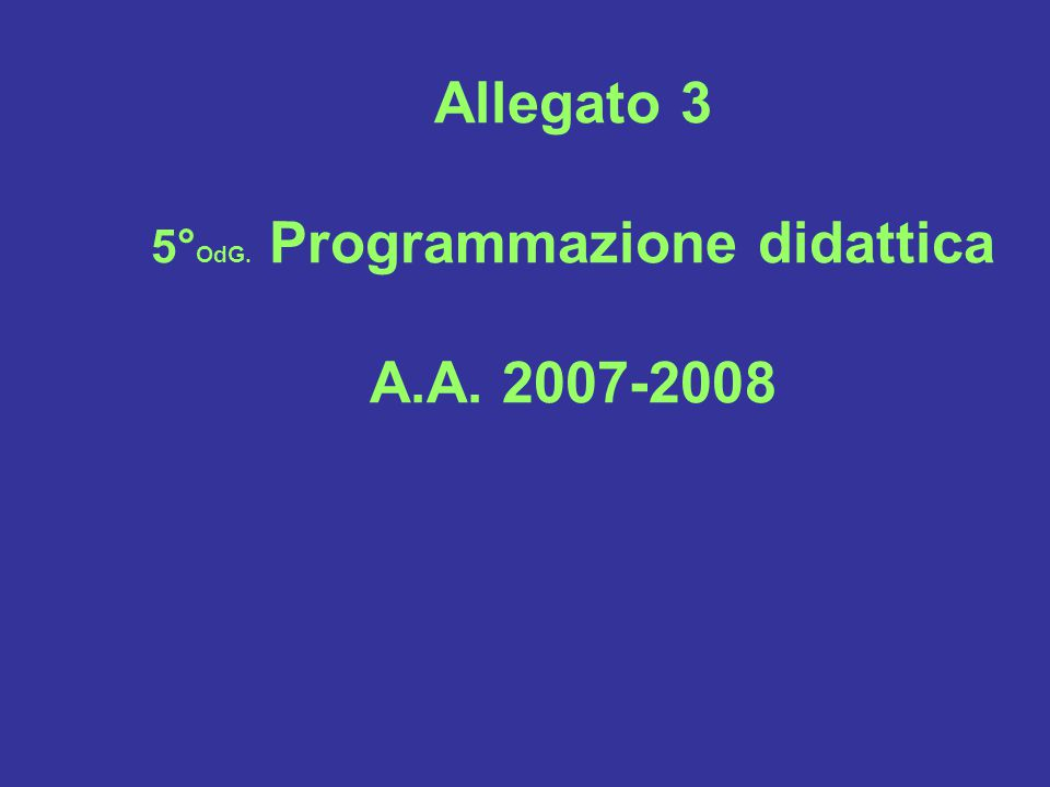 Allegato 3 5° OdG. Programmazione didattica A.A. 2007-2008