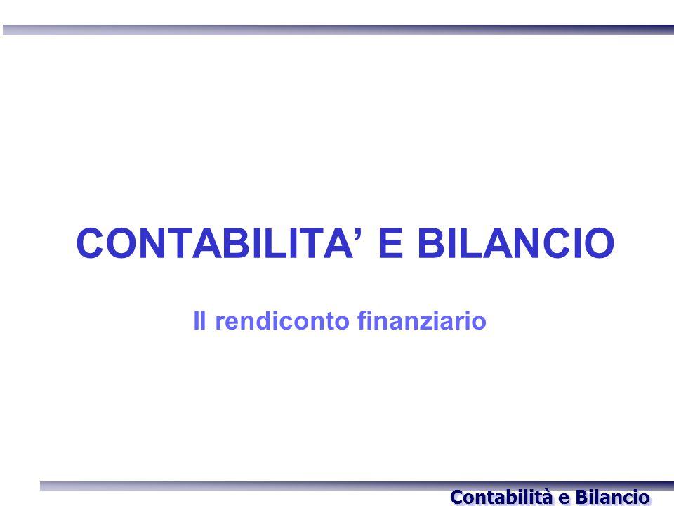 Contabilità e Bilancio CONTABILITA' E BILANCIO Il rendiconto finanziario