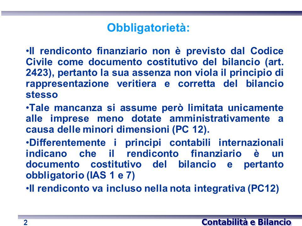 Contabilità e Bilancio 2 Obbligatorietà: Il rendiconto finanziario non è previsto dal Codice Civile come documento costitutivo del bilancio (art. 2423
