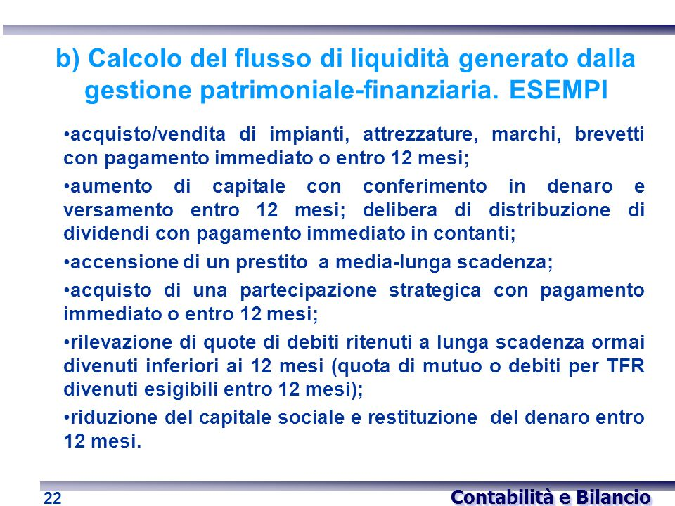 Contabilità e Bilancio 22 b) Calcolo del flusso di liquidità generato dalla gestione patrimoniale-finanziaria. ESEMPI acquisto/vendita di impianti, at
