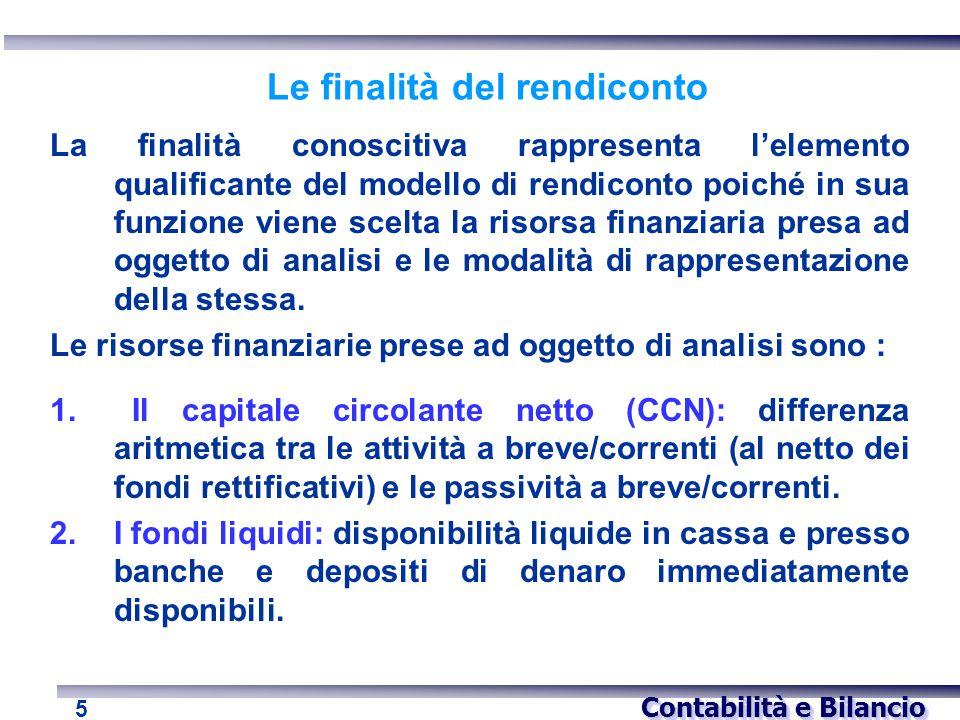 Contabilità e Bilancio 6 Le finalità del rendiconto Il rendiconto finanziario può essere predisposto in due forme in relazione al concetto di risorse finanziarie preso a base dello stesso.