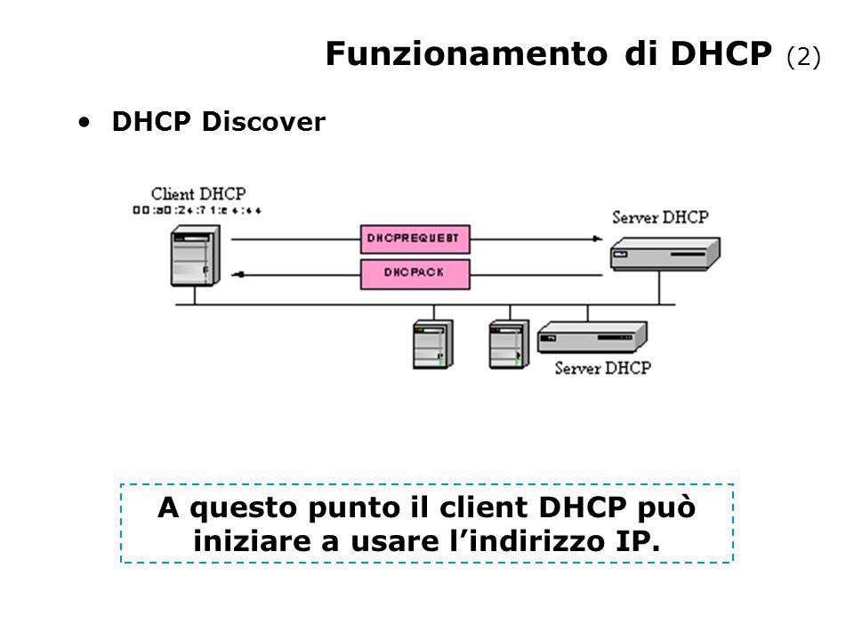 Funzionamento di DHCP (3) Rinnovamento di un lease, inviato quando il 50% del lease è scaduto.