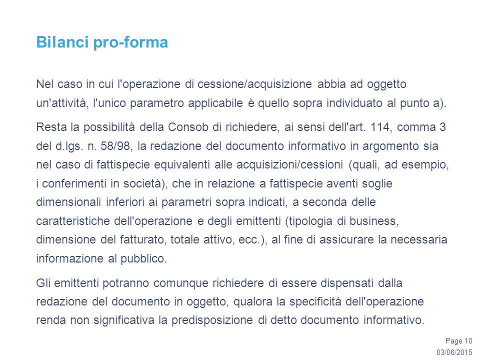 03/06/2015 Page 10 Bilanci pro-forma Nel caso in cui l operazione di cessione/acquisizione abbia ad oggetto un attività, l unico parametro applicabile è quello sopra individuato al punto a).