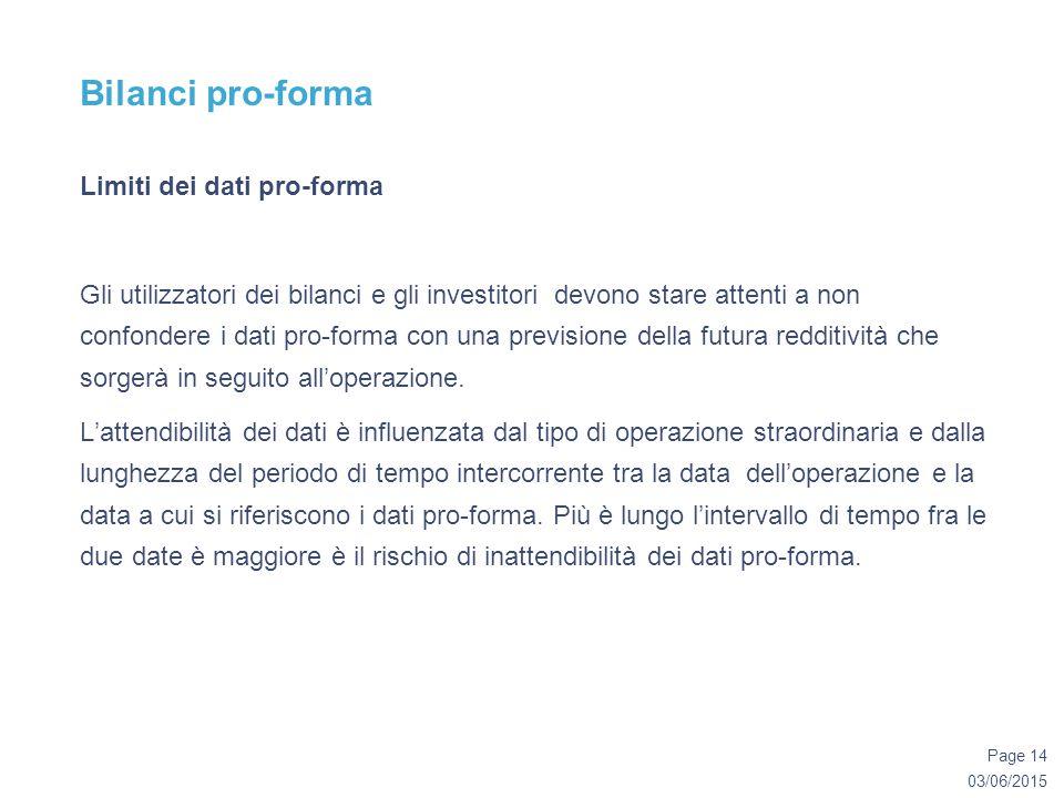 03/06/2015 Page 14 Bilanci pro-forma Limiti dei dati pro-forma Gli utilizzatori dei bilanci e gli investitori devono stare attenti a non confondere i dati pro-forma con una previsione della futura redditività che sorgerà in seguito all'operazione.