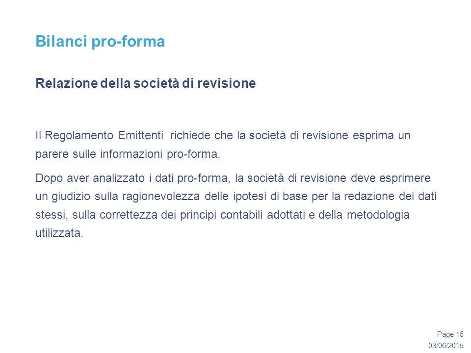 03/06/2015 Page 15 Bilanci pro-forma Relazione della società di revisione Il Regolamento Emittenti richiede che la società di revisione esprima un parere sulle informazioni pro-forma.