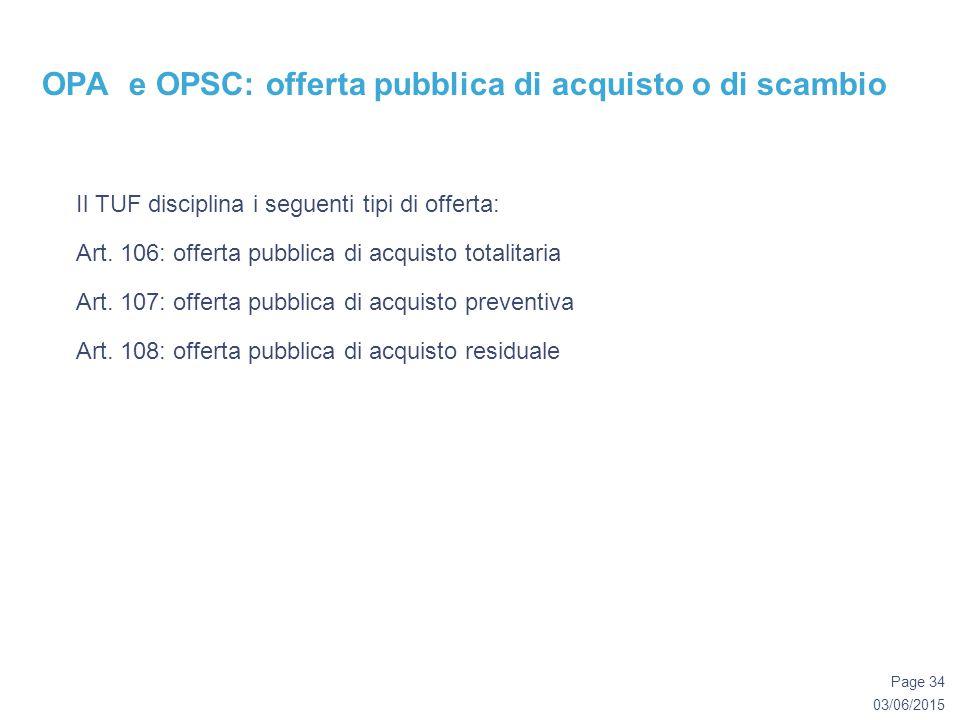 03/06/2015 Page 34 OPA e OPSC: offerta pubblica di acquisto o di scambio Il TUF disciplina i seguenti tipi di offerta: Art.