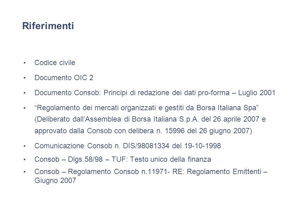 Riferimenti Codice civile Documento OIC 2 Documento Consob: Principi di redazione dei dati pro-forma – Luglio 2001 Regolamento dei mercati organizzati e gestiti da Borsa Italiana Spa (Deliberato dall'Assemblea di Borsa Italiana S.p.A.