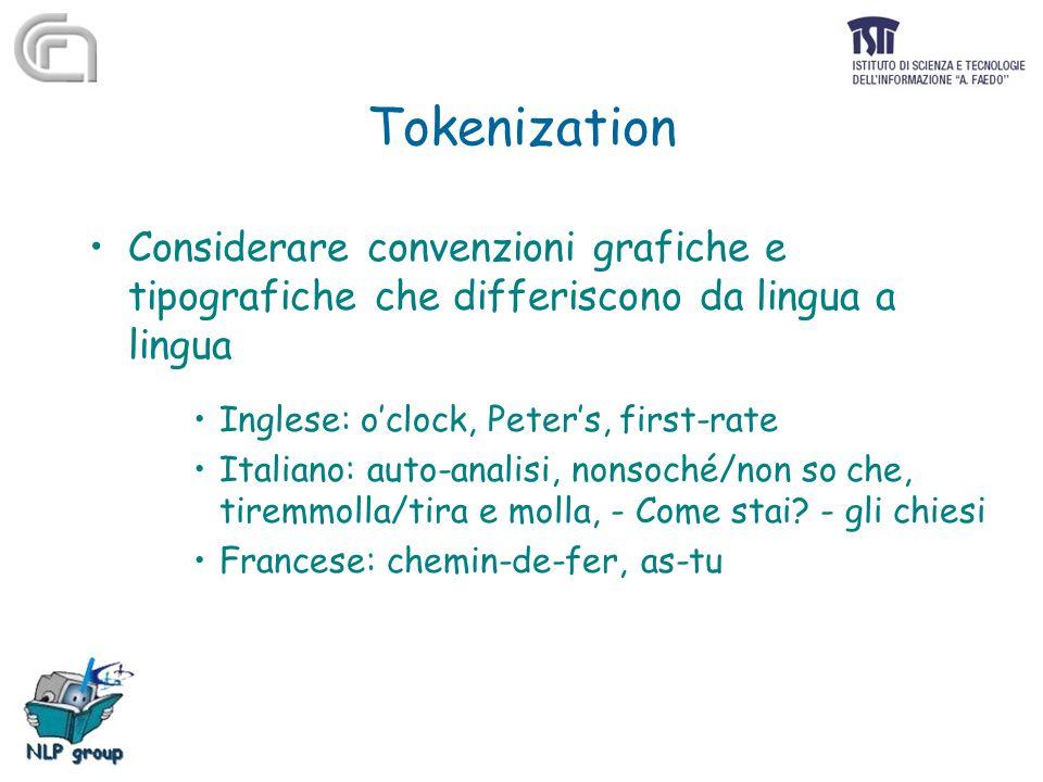 Tokenization Considerare convenzioni grafiche e tipografiche che differiscono da lingua a lingua Inglese: o'clock, Peter's, first-rate Italiano: auto-