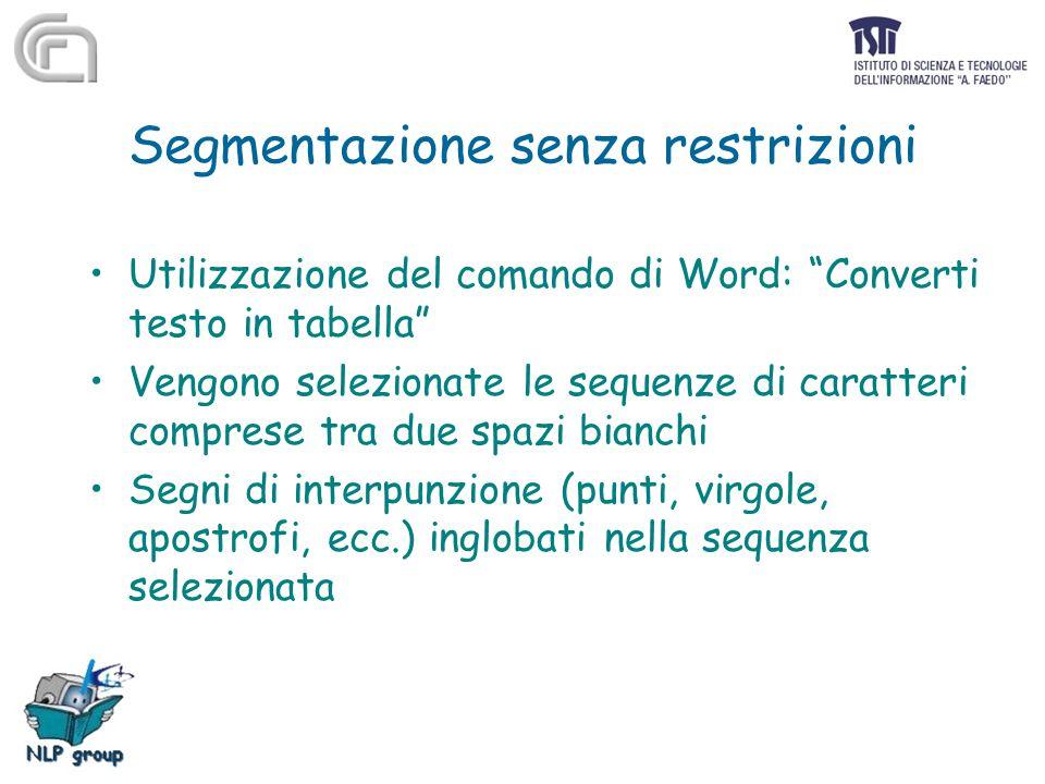"""Segmentazione senza restrizioni Utilizzazione del comando di Word: """"Converti testo in tabella"""" Vengono selezionate le sequenze di caratteri comprese t"""
