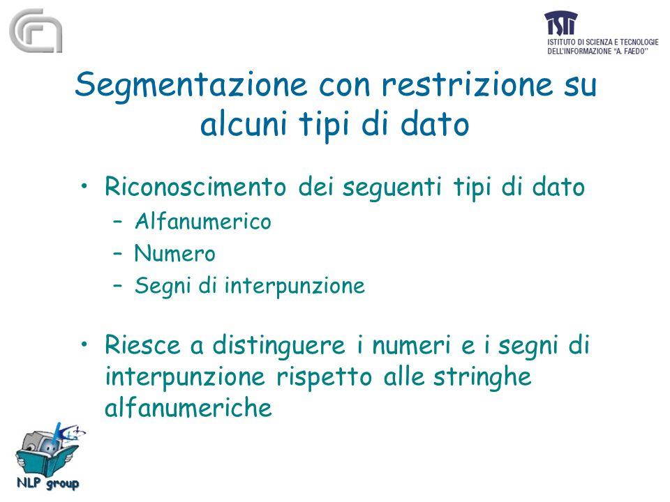 Segmentazione con restrizione su alcuni tipi di dato Riconoscimento dei seguenti tipi di dato –Alfanumerico –Numero –Segni di interpunzione Riesce a d