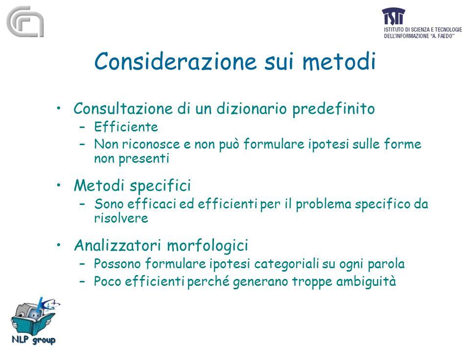 Considerazione sui metodi Consultazione di un dizionario predefinito –Efficiente –Non riconosce e non può formulare ipotesi sulle forme non presenti M