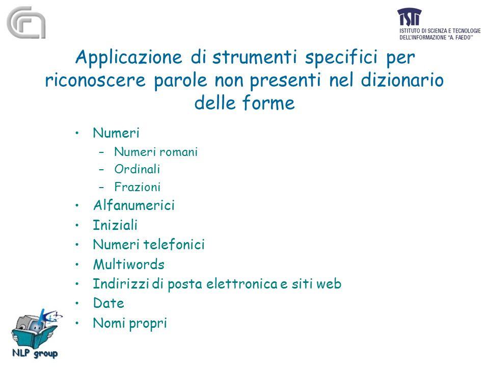 Applicazione di strumenti specifici per riconoscere parole non presenti nel dizionario delle forme Numeri –Numeri romani –Ordinali –Frazioni Alfanumer