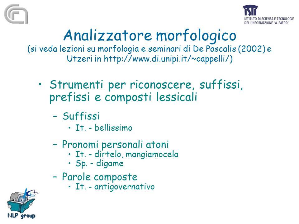 Analizzatore morfologico (si veda lezioni su morfologia e seminari di De Pascalis (2002) e Utzeri in http://www.di.unipi.it/~cappelli/) Strumenti per