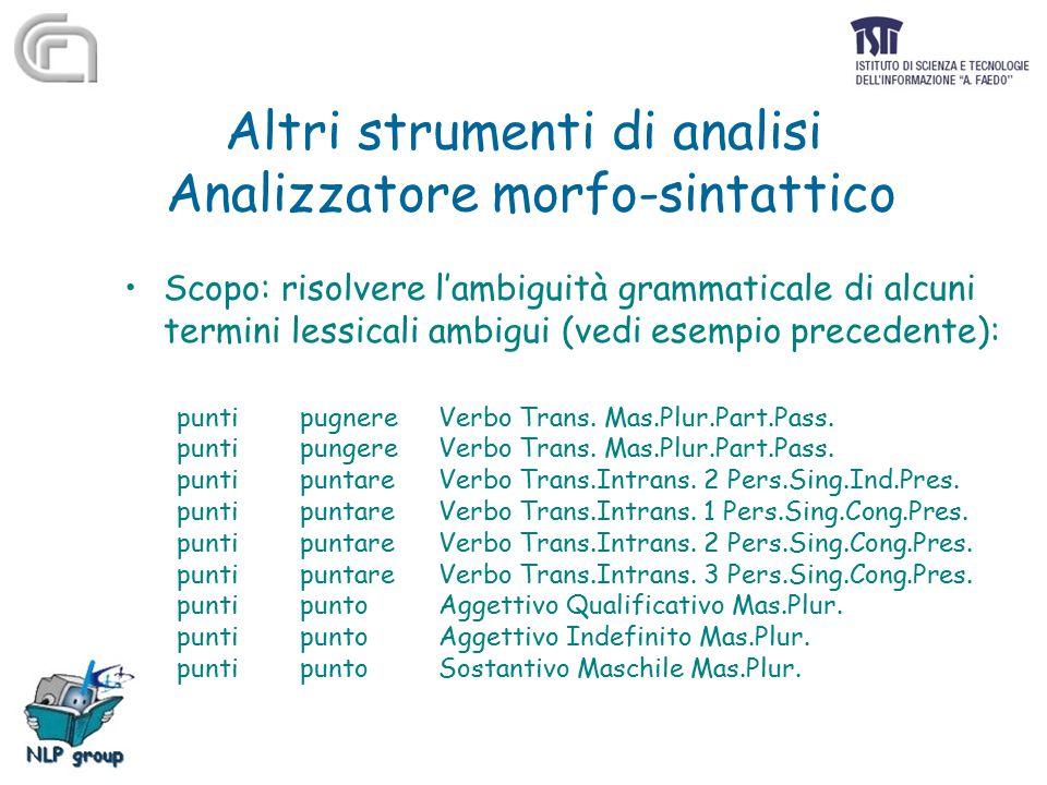 Altri strumenti di analisi Analizzatore morfo-sintattico Scopo: risolvere l'ambiguità grammaticale di alcuni termini lessicali ambigui (vedi esempio p