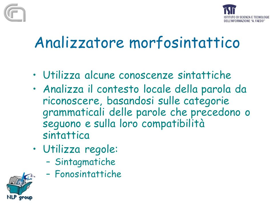Analizzatore morfosintattico Utilizza alcune conoscenze sintattiche Analizza il contesto locale della parola da riconoscere, basandosi sulle categorie