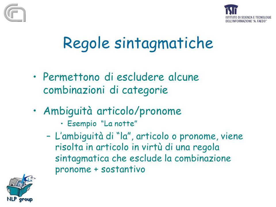 """Regole sintagmatiche Permettono di escludere alcune combinazioni di categorie Ambiguità articolo/pronome Esempio """"La notte"""" –L'ambiguità di """"la"""", arti"""