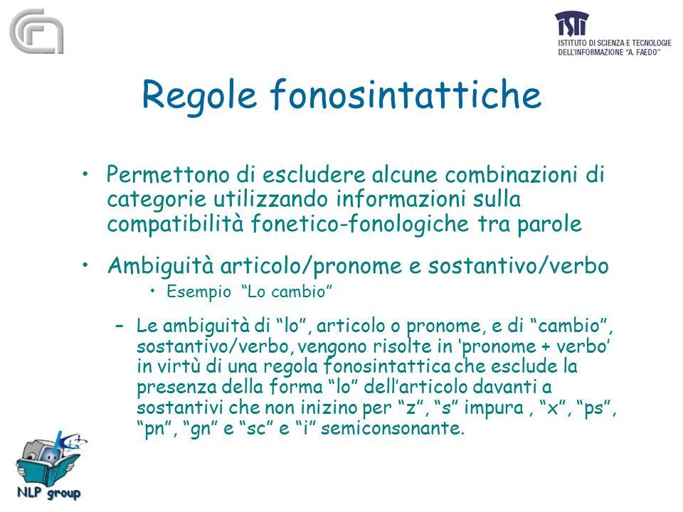 Regole fonosintattiche Permettono di escludere alcune combinazioni di categorie utilizzando informazioni sulla compatibilità fonetico-fonologiche tra