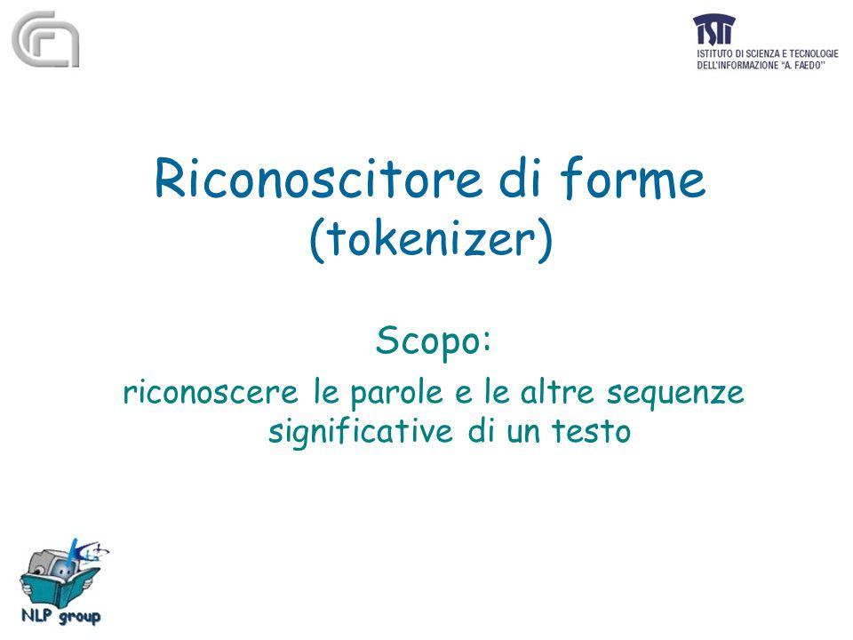 Riconoscitore di forme (tokenizer) Scopo: riconoscere le parole e le altre sequenze significative di un testo