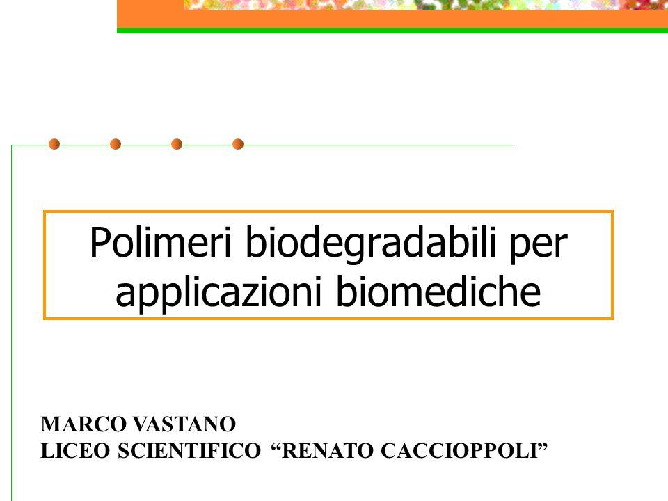 """Polimeri biodegradabili per applicazioni biomediche MARCO VASTANO LICEO SCIENTIFICO """"RENATO CACCIOPPOLI"""""""