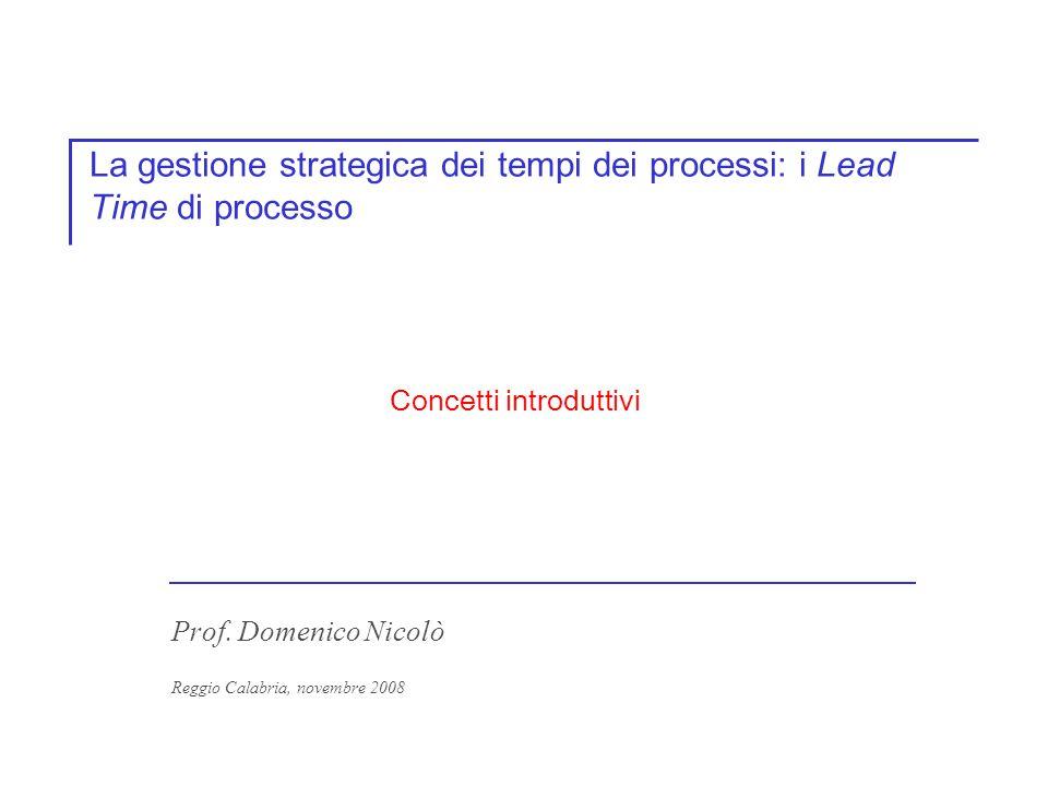 La gestione strategica dei tempi dei processi: i Lead Time di processo Prof.