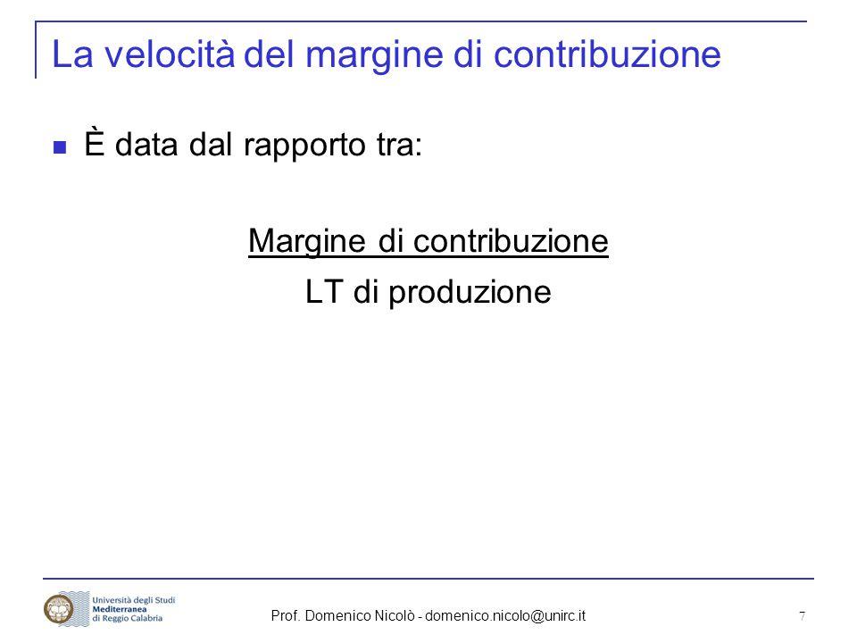 Prof. Domenico Nicolò - domenico.nicolo@unirc.it 7 La velocità del margine di contribuzione È data dal rapporto tra: Margine di contribuzione LT di pr