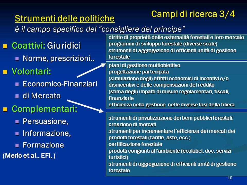 10 Strumenti delle politiche è il campo specifico del consigliere del principe Coattivi: Giuridici Coattivi: Giuridici Norme, prescrizioni..