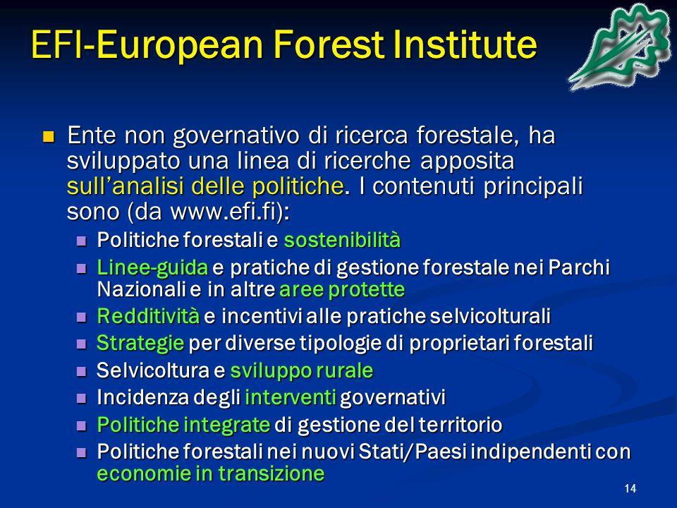 14 EFI-European Forest Institute Ente non governativo di ricerca forestale, ha sviluppato una linea di ricerche apposita sull'analisi delle politiche.