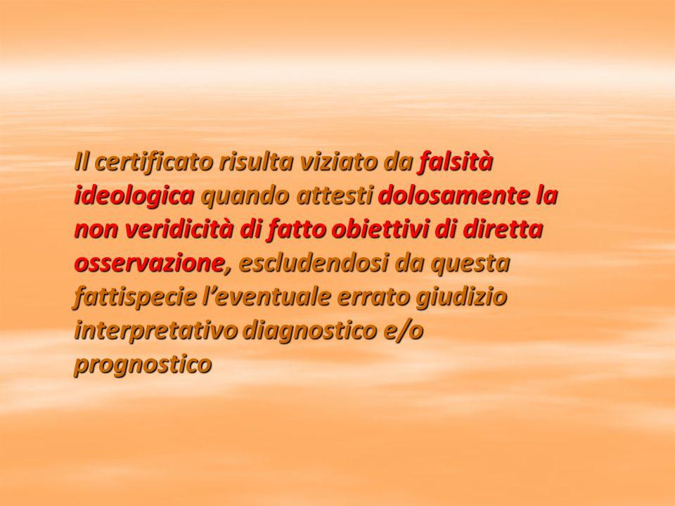 Il certificato risulta viziato da falsità ideologica quando attesti dolosamente la non veridicità di fatto obiettivi di diretta osservazione, escluden